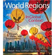 World Regions in Global Context Peoples, Places, and Environments by Marston, Sallie A.; Knox, Paul L.; Liverman, Diana M.; Del Casino, Vincent, Jr.; Robbins, Paul F., 9780134183640
