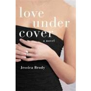 Love Under Cover A Novel by Brody, Jessica, 9780312383640