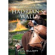 Everyday Life of a Soldier on Hadrian's Wall by Elliott, Paul, 9781781553640