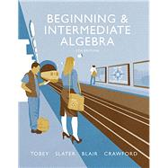 Beginning & Intermediate Algebra by Tobey, John, Jr.; Slater, Jeffrey; Blair, Jamie; Crawford, Jenny, 9780134173641