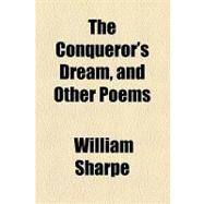 The Conqueror's Dream: And Other Poems by Sharpe, William, 9781154493641