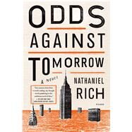 Odds Against Tomorrow A Novel by Rich, Nathaniel, 9781250043641