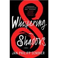 Whispering Shadows A Novel by Sendker, Jan-Philipp; Lo, Christine, 9781476793641