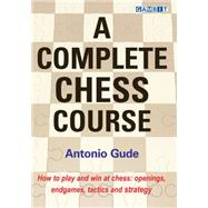 A Complete Chess Course by Gude, Antonio; Adams, Phil, 9781910093641