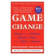 Game Change : Obama and the Clintons, McCain and Palin, and the Race of a Lifetime by Heilemann, John, 9780061733642