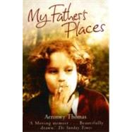My Father's Places by Thomas, Aeronwy, 9781849013642