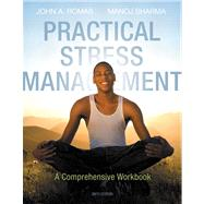 Practical Stress Management A Comprehensive Workbook by Romas, John A.; Sharma, Manoj, 9780321883643