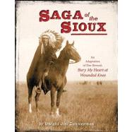 Saga of the Sioux An Adaptation from Dee Brown's Bury My Heart at Wounded Knee by Brown, Dee; Zimmerman, Dwight Jon, 9780805093643