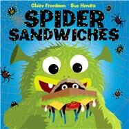 Spider Sandwiches by Freedman, Claire; Hendra, Sue, 9781619633643