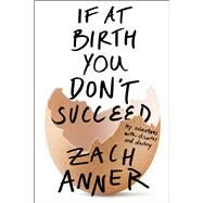 If at Birth You Don't Succeed My Adventures with Disaster and Destiny by Anner, Zach, 9781627793643