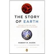 The Story of Earth The First 4.5 Billion Years, from Stardust to Living Planet by Hazen, Robert M., 9780143123644