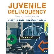 Juvenile Delinquency Theory, Practice, and Law by Siegel, Larry J.; Welsh, Brandon C., 9780495503644