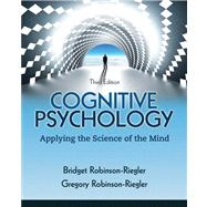 Cognitive Psychology Applying The Science of the Mind by Robinson-Riegler, Bridget; Robinson-Riegler, Gregory L., 9780205033645