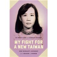 My Fight for a New Taiwan by Hsiu-lien, Lu; Esarey, Ashley; Cohen, Jerome A., 9780295993645