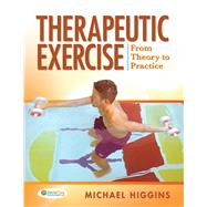 Therapeutic Exercise: From Theory to Practice by Higgins, Michael, Ph.D., 9780803613645