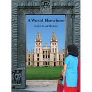 A World Elsewhere by Acharya, Shanta, 9781491743645