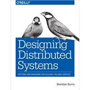 Designing Distributed Systems by Burns, Brendan, 9781491983645