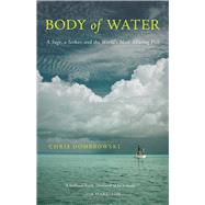 Body of Water A Sage, a Seeker, and the World's Most Alluring Fish by Dombrowski, Chris, 9781571313645