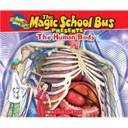 Magic School Bus Presents: The Human Body A Nonfiction Companion to the Original Magic School Bus Series by Jackson, Tom; Bracken, Carolyn; Bracken, Carolyn, 9780545683647