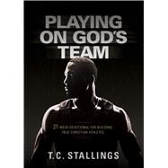 Playing on God's Team by Stallings, T. C., 9781424553648
