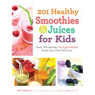 201 Healthy Smoothies & Juices for Kids: Fresh, Wholesome, No-Sugar-Added Drinks Your Child Will Love by Roskelley, Amy; Cormier, Nicole (CON), 9781440533648