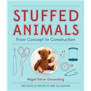 Stuffed Animals From Concept to Construction by Glassenberg, Abigail Patner, 9781454703648