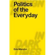 Politics of the Everyday by Manzini, Ezio; Dilnot, Clive; Staszowski, Eduardo, 9781350053649