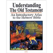 Understanding the Old Testament: An Introductory Atlas to the Hebrew Bible by Sarel, Baruch, 9789652203649