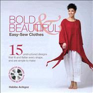 Bold & Beautiful Easy-Sew Clothes 15 Unstructured Designs That Fit and Flatter Every Shape, and Are Simple to Make by Acikgoz, Habibe, 9781250023650