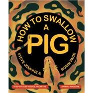 How to Swallow a Pig: Step-by-step Advice from the Animal Kingdom by Jenkins, Steve; Page, Robin, 9780544313651