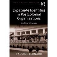 Expatriate Identities in Postcolonial Organizations: Working Whiteness by Leonard,Pauline, 9780754673651