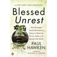 Blessed Unrest : How the Largest Social Movement in History Is Restoring Grace, Justice, and Beauty to the World by Hawken, Paul (Author), 9780143113652