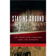 Staging Ground: An American Theater and Its' Ghosts by Stainton, Leslie, 9780271063652