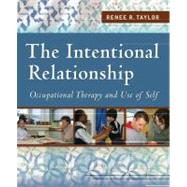 The Intentional Relationship: Occupational Therapy and Use of Self by Taylor, Renee R., 9780803613652