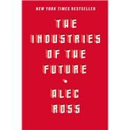 The Industries of the Future by Ross, Alec, 9781476753652