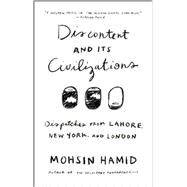 Discontent and its Civilizations Dispatches from Lahore, New York, and London by Hamid, Mohsin, 9781594633652