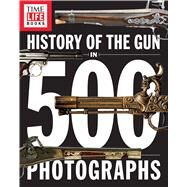 History of the Gun in 500 Photographs by Time-Life Books, 9781618933652