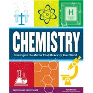 Chemistry Investigate the Matter that Makes Up Your World by Mooney, Carla; Carbaugh, Samuel, 9781619303652
