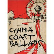 China Coast Ballads by A'rabbitt, Shamus; Sapojnikoff, Georgi, 9789888273652