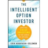 The Intelligent Option Investor: Applying Value Investing to the World of Options by Kobayashi-Solomon , Erik, 9780071833653