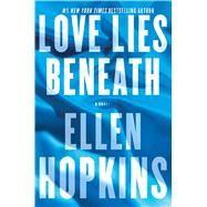 Love Lies Beneath A Novel by Hopkins, Ellen, 9781476743653