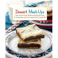 Dessert Mashups Tasty Two-in-One Treats Including Sconuts, S'morescake, Chocolate Chip Cookie Pie and Many More by Kern, Dorothy, 9781612433653