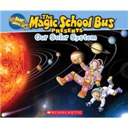 Magic School Bus Presents: Our Solar System A Nonfiction Companion to the Original Magic School Bus Series by Jackson, Tom; Bracken, Carolyn; Bracken, Carolyn, 9780545683654