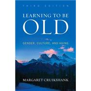 Learning to Be Old by Cruikshank, Margaret, 9781442213654