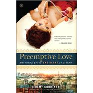 Preemptive Love Pursuing Peace One Heart at a Time by Courtney, Jeremy, 9781476733654