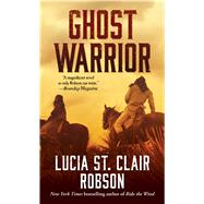 Ghost Warrior by Robson, Lucia St. Clair, 9780765383655