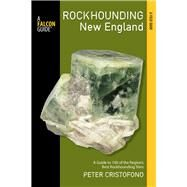 Rockhounding New England A Guide to 100 of the Region's Best Rockhounding Sites by Cristofono, Peter, 9780762783656
