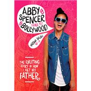 Abby Spencer Goes to Bollywood by Bajaj, Varsha, 9780807563656
