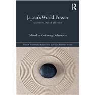 JapanÆs World Power: Assessment, Outlook and Vision by Delamotte; Guibourg, 9781138293656