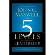 5 Levels of Leadership : Proven Steps to Maximize Your Potential by Maxwell, John C., 9781599953656